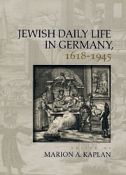 Jewish Daily Life in Germany, 1618-1945 ebook by Marion A. Kaplan