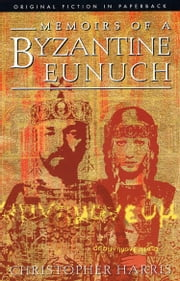 Memoirs of a Byzantine Eunuch ebook by Christopher Harris