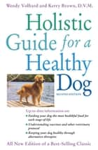 Holistic Guide for a Healthy Dog ebook by Wendy Volhard, Kerry Brown, D.V.M.