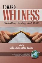 Toward Wellness ebook by Gordon S. Gates,Mimi Wolverton