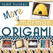 More Mormon Origami ebook by Todd Huisken