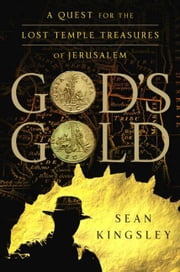 God's Gold - A Quest for the Lost Temple Treasures of Jerusalem ebook by Sean Kingsley
