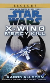 Mercy Kill: Star Wars Legends (X-Wing) ebook by Aaron Allston