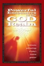 Powerful Encounters in the God Realm - Testimonies and Teachings of Today's Frontline Generals 電子書 by Patricia King, Matt Sorger, Georgian Banov,...