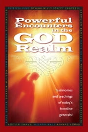 Powerful Encounters in the God Realm - Testimonies and Teachings of Today's Frontline Generals ebook by Patricia King,Matt Sorger,Georgian Banov,Stacey Campbell,Joshua Mills,Julie Meyer,Katie Souza,Darren Wilson,Jerame Nelson,Samuel Robinson,Faytene Grasseschi,Joan Hunter,Randy DeMain,Kaye Beyer