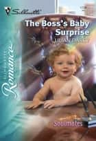 The Boss's Baby Surprise (Mills & Boon Silhouette) ebook by Lilian Darcy