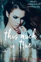 This Much Is True - (The Truth About Lies Series, Book 1) ebook by Katherine Owen