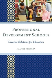 Professional Development Schools - Creative Solutions for Educators ebook by JoAnne Ferrara