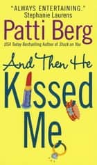 And Then He Kissed Me ebook by Patti Berg