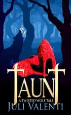 Taunt: A Twisted Wolf Tale ebook by Juli Valenti