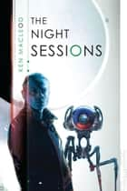 The Night Sessions ebook by Ken MacLeod