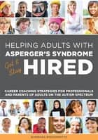 Helping Adults with Asperger's Syndrome Get & Stay Hired - Career Coaching Strategies for Professionals and Parents of Adults on the Autism Spectrum ebook by Barbara Bissonnette