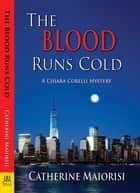 The Blood Runs Cold - A Chiara Corelli Mystery ebook by Catherine Maiorisi