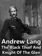 The Black Thief And Knight Of The Glen ebook by Andrew Lang
