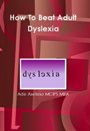 How to Beat Adult Dyslexia ebook by Ade Asefeso MCIPS MBA