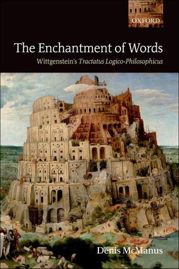 The Enchantment of Words - Wittgenstein's Tractatus Logico-Philosophicus ebook by Denis McManus