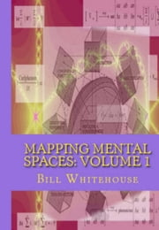Mapping Mental Spaces: Volume 1 ebook by Bill Whitehouse