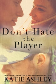 Don't Hate the Player...Hate the Game ebook by Katie Ashley