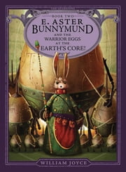 E. Aster Bunnymund and the Warrior Eggs at the Earth's Core! ebook by William Joyce,William Joyce