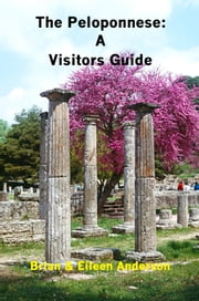 Peloponnese: A Visitors Guide ebook by Brian Anderson,Eileen Anderson