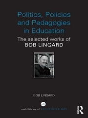 Politics, Policies and Pedagogies in Education - The selected works of Bob Lingard ebook by Bob Lingard