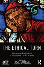 The Ethical Turn - Otherness and Subjectivity in Contemporary Psychoanalysis ebook by David M. Goodman,Eric R. Severson