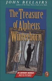 The Treasure of Alpheus Winterborn - An Anthony Monday Mystery ebook by John Bellairs