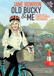 Old Bucky & Me: Dispatches from the Christchurch Earthquake ebook by Jane Bowron,Pauline O'Regan