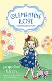 Clementine Rose and the Surprise Visitor 1 ebook by Mrs Jacqueline Harvey,J. Yi