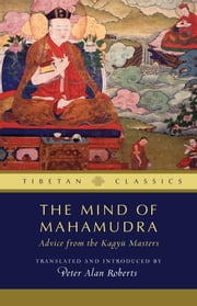 Mind of Mahamudra - Advice from the Kagyu Masters ebook by Peter Alan Roberts,Thupten Jinpa Ph.D., Ph.D.