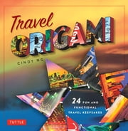 Travel Origami - 24 Fun and Functional Travel Keepsakes: Origami Books with 24 Easy Projects: Make Origami from Post Cards, Maps & More! ebook by Cindy Ng