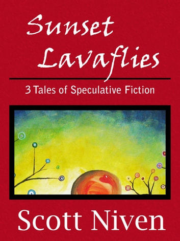 Sunset Lavaflies: 3 Tales of Speculative Fiction ebook by Scott Niven