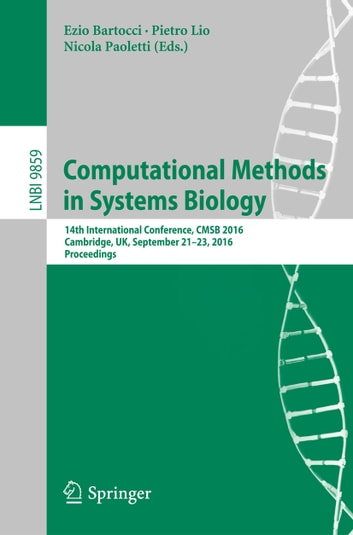 Computational Methods in Systems Biology - 14th International Conference, CMSB 2016, Cambridge, UK, September 21-23, 2016, Proceedings ebook by