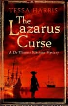 The Lazarus Curse - a gripping mystery that combines the intrigue of CSI with 18th-century history ebook by Tessa Harris