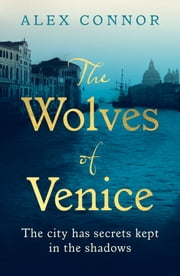 The Wolves of Venice - A gripping historical thriller from the bestselling author of The Caravaggio Conspiracy ebook by Alex Connor
