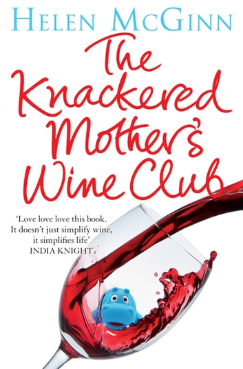 The Knackered Mother's Wine Club - The Fact-filled, Hilarious Wine Guide Every Mother Needs ebook by Helen McGinn