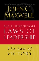 The Law of Victory - Lesson 15 from The 21 Irrefutable Laws of Leadership ebook by John C. Maxwell