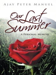 Our Last Summer - A Personal Memoir ebook by Ajay Peter Manuel