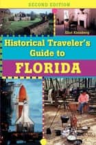 Historical Traveler's Guide to Florida ebook by Eliot Kleinberg