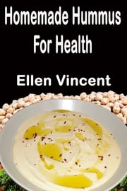 Homemade Hummus For Health ebook by Ellen Vincent