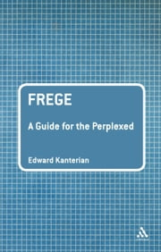 Frege: A Guide for the Perplexed ebook by Dr Edward Kanterian