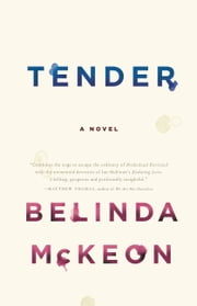Tender - A Novel ebook by Belinda McKeon