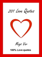 Quotes Love Quotes: 201 Love Quotes ebook by Megs Var