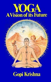 Yoga: A Vision of its Future ebook by Institute for Consciousness Research