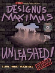 Designus Maximus Unleashed! ebook by Maxfield, Clive