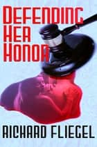 Defending Her Honor ebook by Richard Fliegel