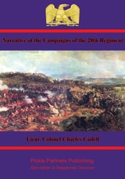 Narrative of the Campaigns of the 28th Regiment - Since Their Return From Egypt in 1802. ebook by Major Charles Cadell