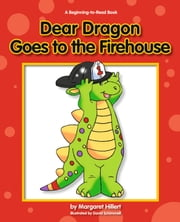 Dear Dragon Goes to the Firehouse ebook by Margaret Hillert