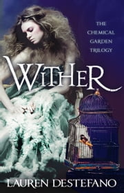 Wither (The Chemical Garden, Book 1) ebook by Lauren DeStefano