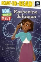 Katherine Johnson ebook by Thea Feldman, Alyssa Petersen